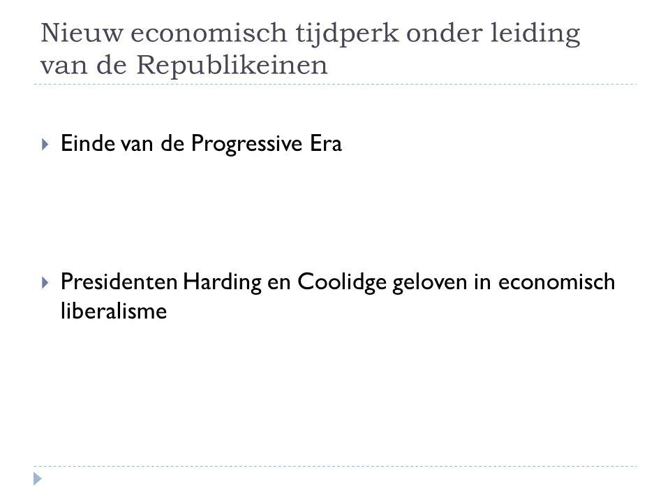 Nieuw economisch tijdperk onder leiding van de Republikeinen  Einde van de Progressive Era  Presidenten Harding en Coolidge geloven in economisch li