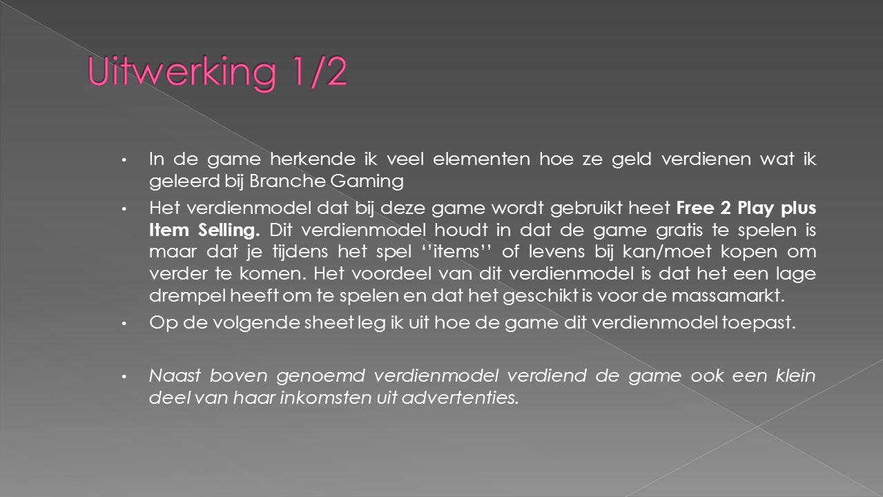 • In de game herkende ik veel elementen hoe ze geld verdienen wat ik geleerd bij Branche Gaming • Het verdienmodel dat bij deze game wordt gebruikt heet Free 2 Play plus Item Selling.