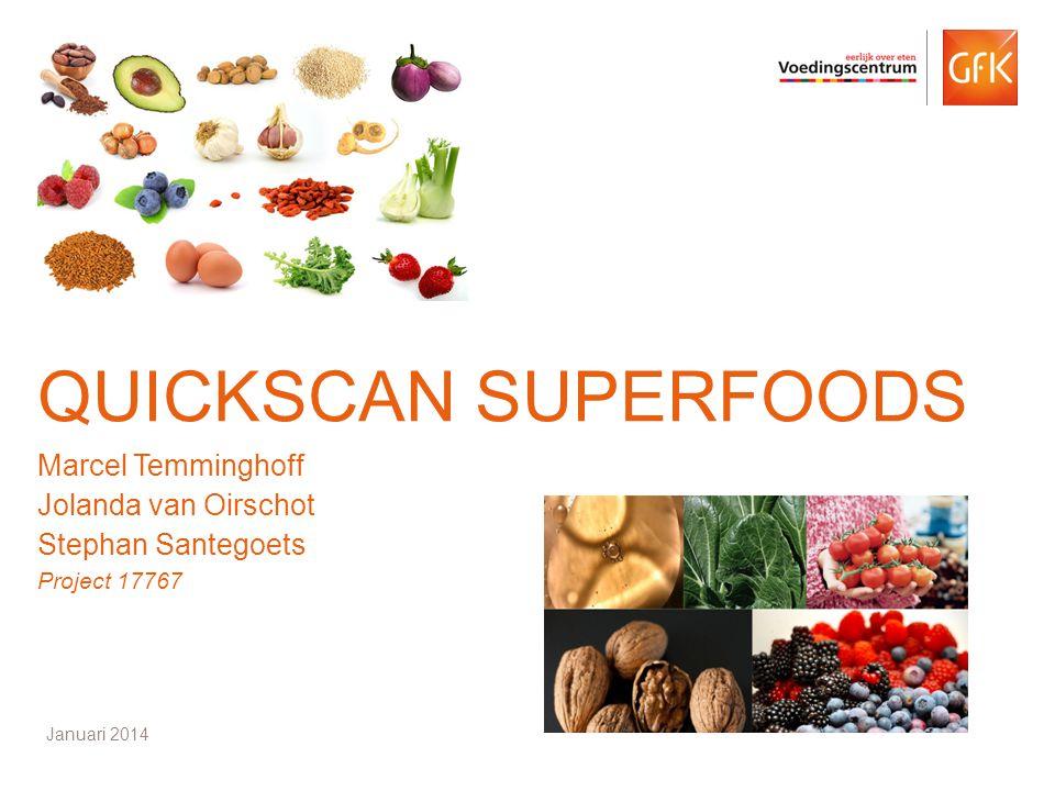 © GfK 2014 | Quickscan Superfoods | Januari 20141 QUICKSCAN SUPERFOODS Marcel Temminghoff Jolanda van Oirschot Stephan Santegoets Project 17767 Januar