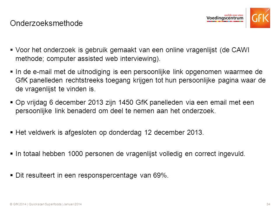 © GfK 2014 | Quickscan Superfoods | Januari 201434  Voor het onderzoek is gebruik gemaakt van een online vragenlijst (de CAWI methode; computer assis