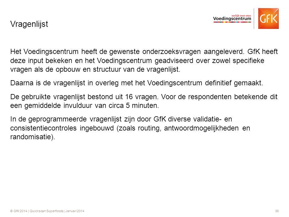 © GfK 2014 | Quickscan Superfoods | Januari 201436 Het Voedingscentrum heeft de gewenste onderzoeksvragen aangeleverd. GfK heeft deze input bekeken en