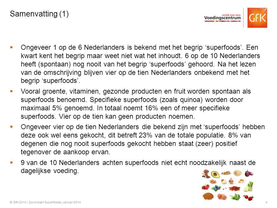 © GfK 2014 | Quickscan Superfoods | Januari 20144  Ongeveer 1 op de 6 Nederlanders is bekend met het begrip 'superfoods'. Een kwart kent het begrip m