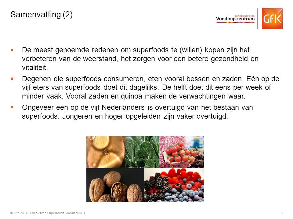 © GfK 2014 | Quickscan Superfoods | Januari 20145  De meest genoemde redenen om superfoods te (willen) kopen zijn het verbeteren van de weerstand, he