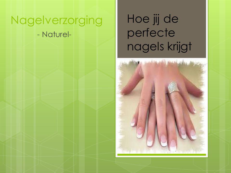 Nagelverzorging - Naturel- Hoe jij de perfecte nagels krijgt