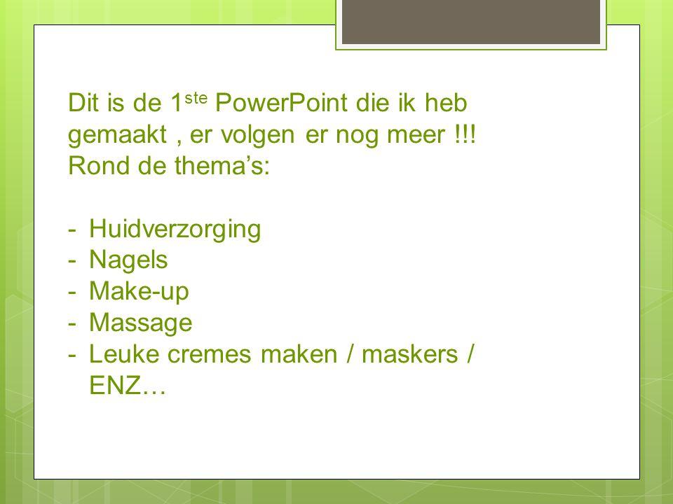 Dit is de 1 ste PowerPoint die ik heb gemaakt, er volgen er nog meer !!! Rond de thema's: -Huidverzorging -Nagels -Make-up -Massage -Leuke cremes make