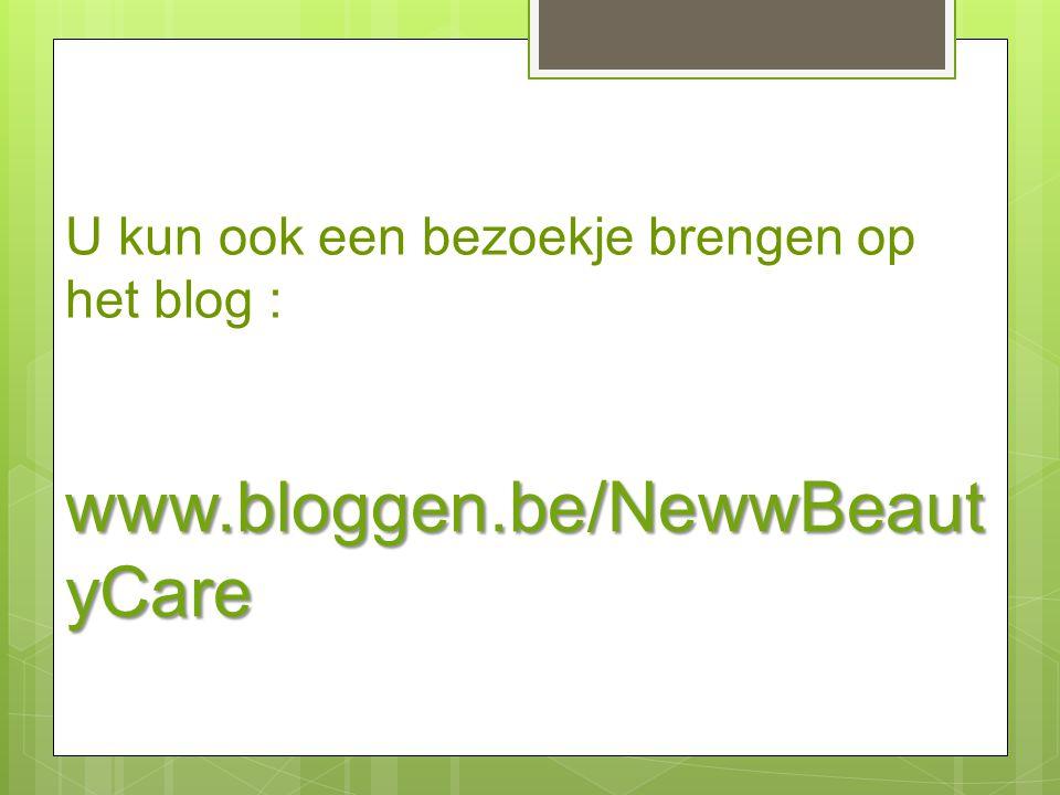U kun ook een bezoekje brengen op het blog : www.bloggen.be/NewwBeaut yCare www.bloggen.be/NewwBeaut yCare