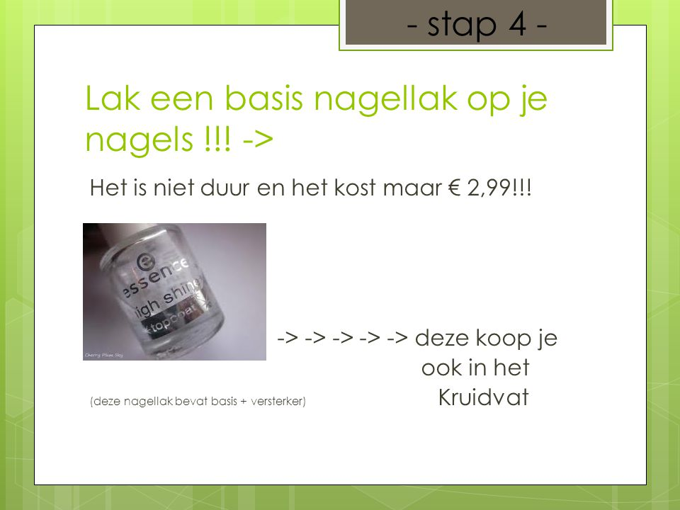 Lak een basis nagellak op je nagels !!! -> Het is niet duur en het kost maar € 2,99!!! -> -> -> -> -> deze koop je ook in het (deze nagellak bevat bas