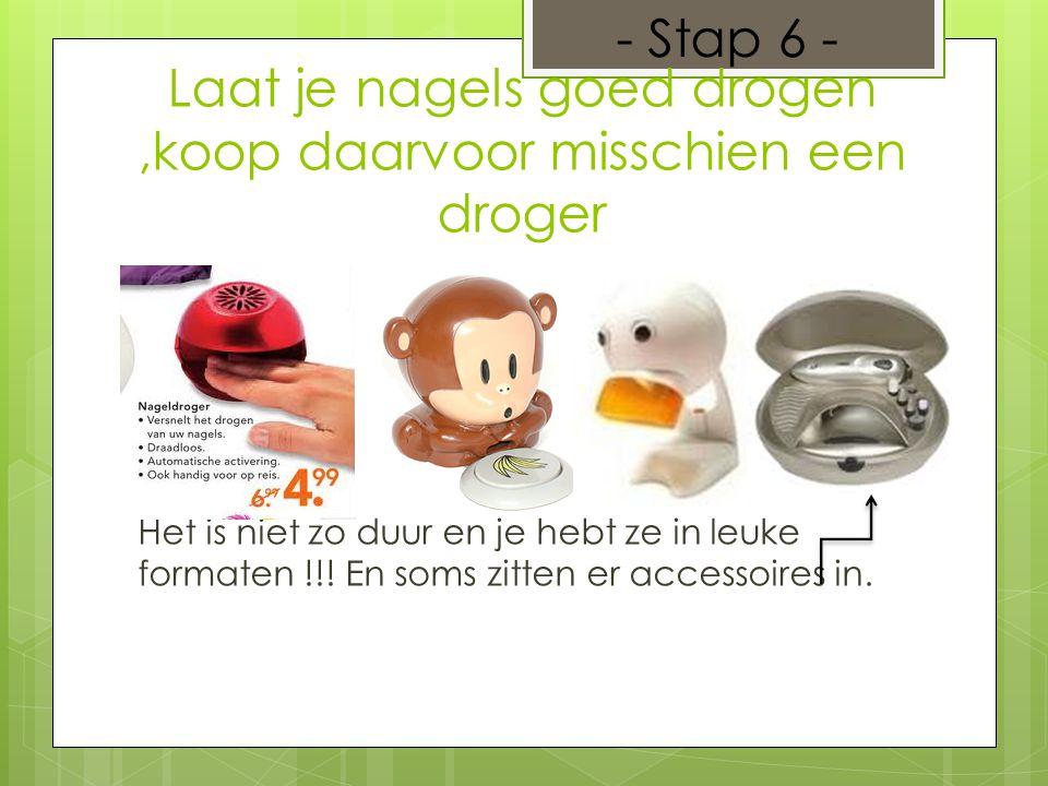 Laat je nagels goed drogen,koop daarvoor misschien een droger Het is niet zo duur en je hebt ze in leuke formaten !!.