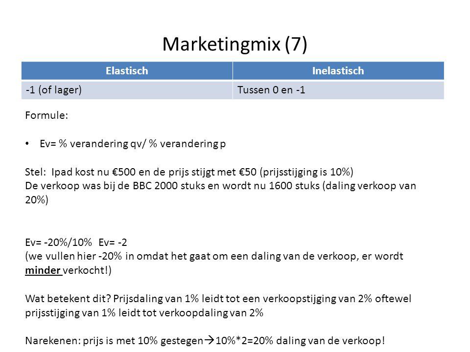 Marketingmix (7) ElastischInelastisch -1 (of lager)Tussen 0 en -1 Formule: • Ev= % verandering qv/ % verandering p Stel: Ipad kost nu €500 en de prijs