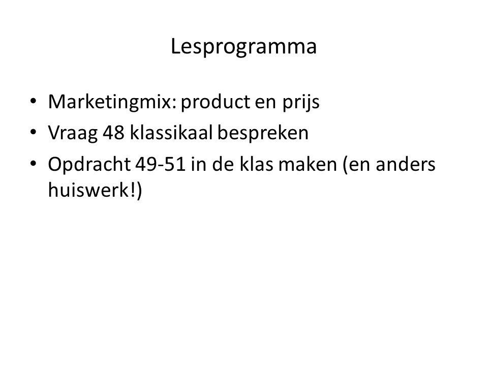 Lesprogramma • Marketingmix: product en prijs • Vraag 48 klassikaal bespreken • Opdracht 49-51 in de klas maken (en anders huiswerk!)