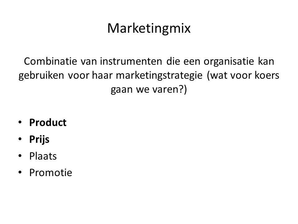 Marketingmix Combinatie van instrumenten die een organisatie kan gebruiken voor haar marketingstrategie (wat voor koers gaan we varen?) • Product • Pr