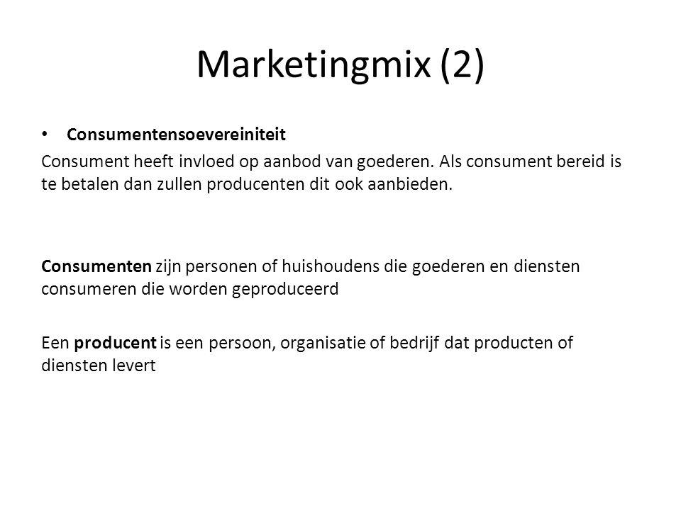 Marketingmix (2) • Consumentensoevereiniteit Consument heeft invloed op aanbod van goederen. Als consument bereid is te betalen dan zullen producenten