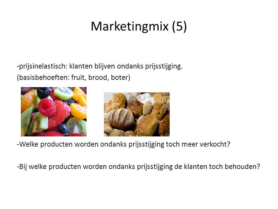 Marketingmix (5) -prijsinelastisch: klanten blijven ondanks prijsstijging. (basisbehoeften: fruit, brood, boter) -Welke producten worden ondanks prijs