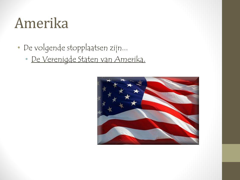 Amerika •De volgende stopplaatsen zijn... •De Verenigde Staten van Amerika.