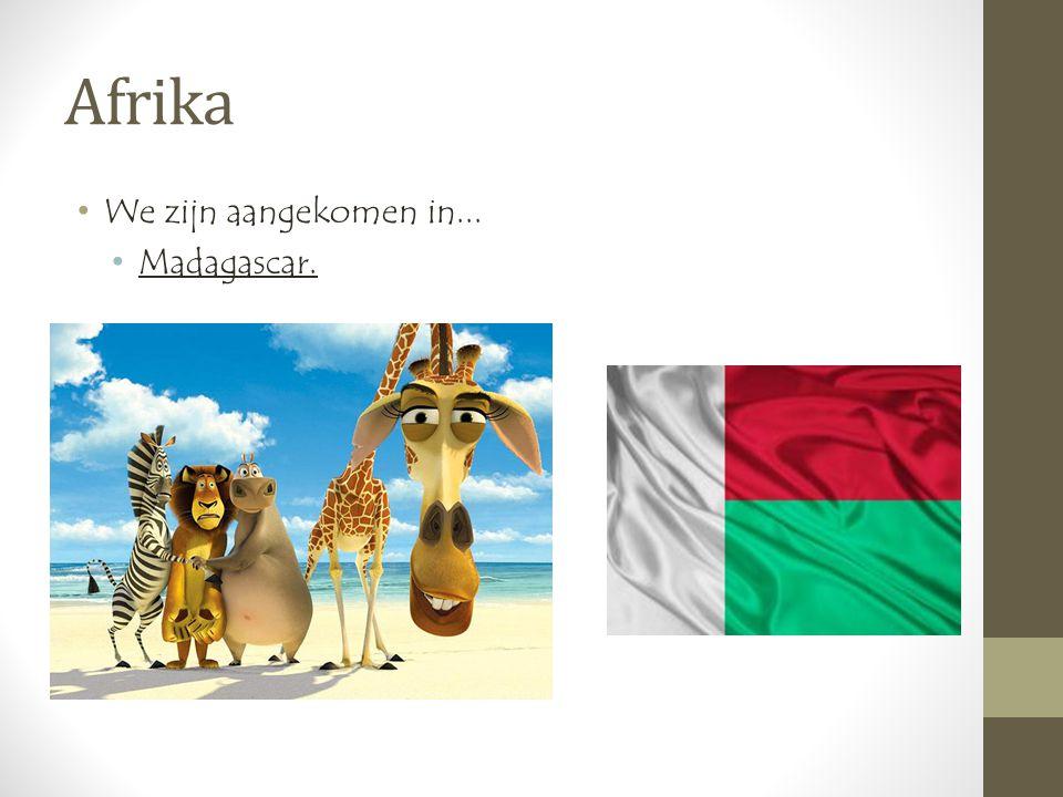 Afrika •We zijn aangekomen in... •Madagascar.