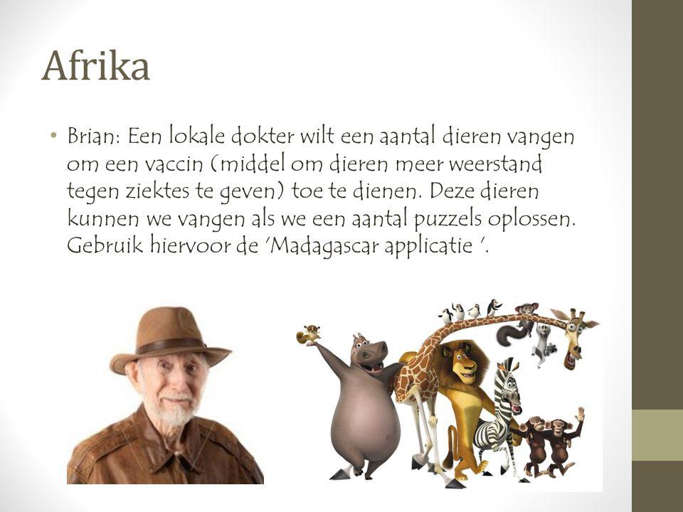 Afrika •Brian: Een lokale dokter wilt een aantal dieren vangen om een vaccin (middel om dieren meer weerstand tegen ziektes te geven) toe te dienen.