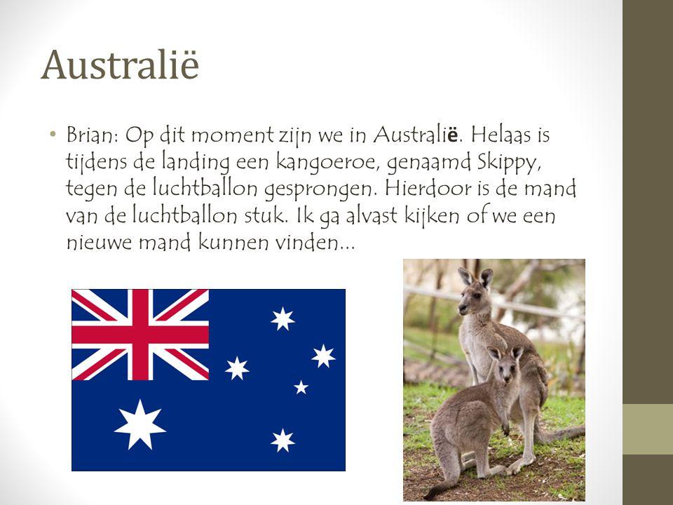 Australië •Brian: Op dit moment zijn we in Australi ë.