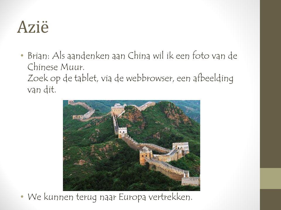 Azië •Brian: Als aandenken aan China wil ik een foto van de Chinese Muur.