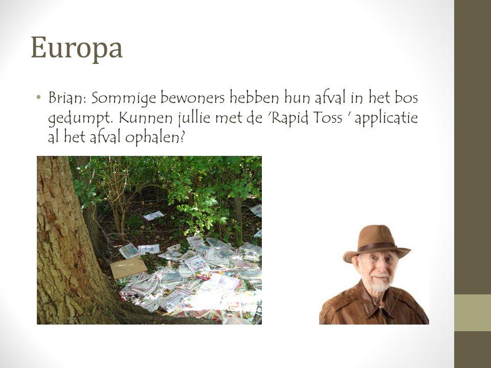 Europa •Brian: Sommige bewoners hebben hun afval in het bos gedumpt.