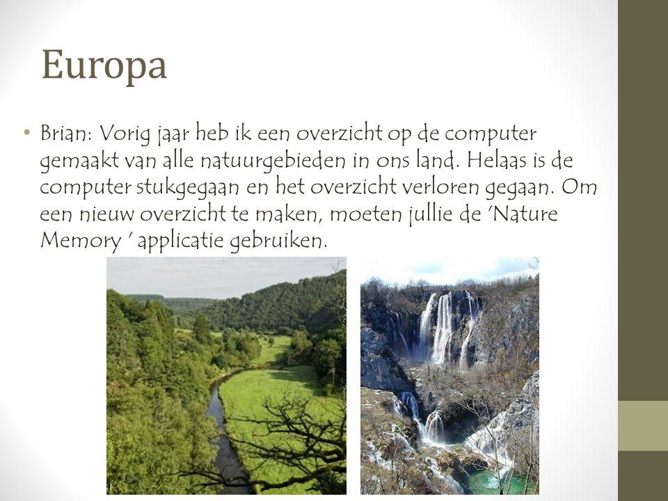 Europa •Brian: Vorig jaar heb ik een overzicht op de computer gemaakt van alle natuurgebieden in ons land.