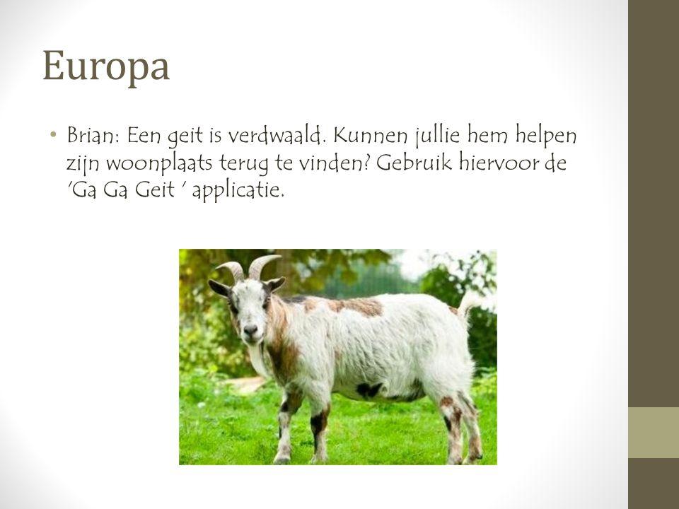 Europa •Brian: Een geit is verdwaald. Kunnen jullie hem helpen zijn woonplaats terug te vinden.