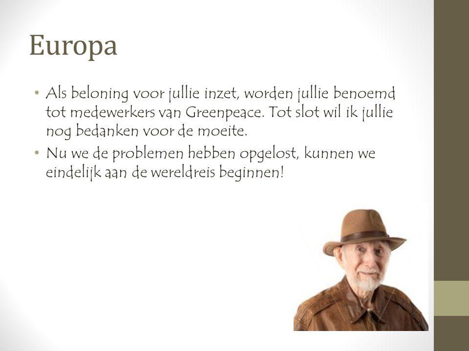 Europa •Als beloning voor jullie inzet, worden jullie benoemd tot medewerkers van Greenpeace.