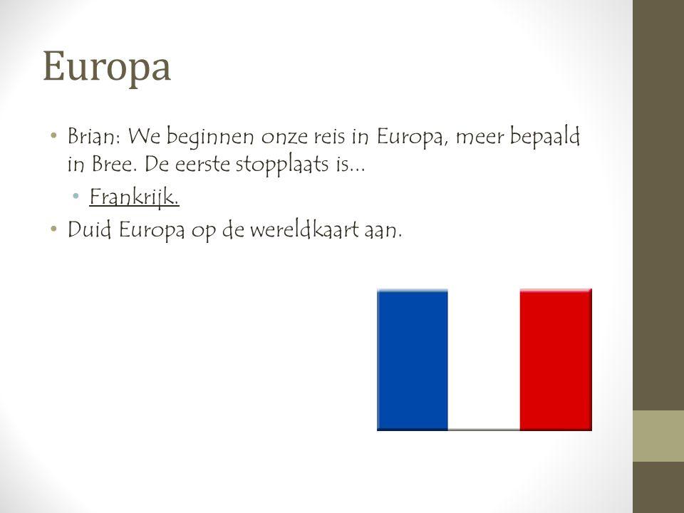 Europa •Brian: We beginnen onze reis in Europa, meer bepaald in Bree.