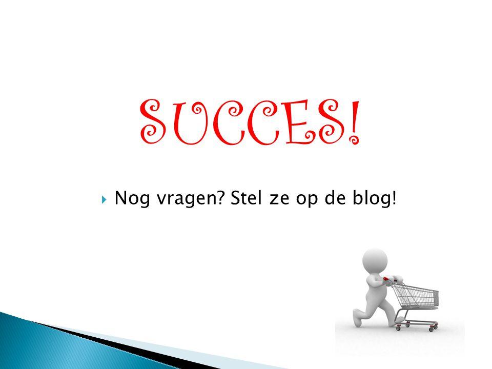 SUCCES!  Nog vragen? Stel ze op de blog!
