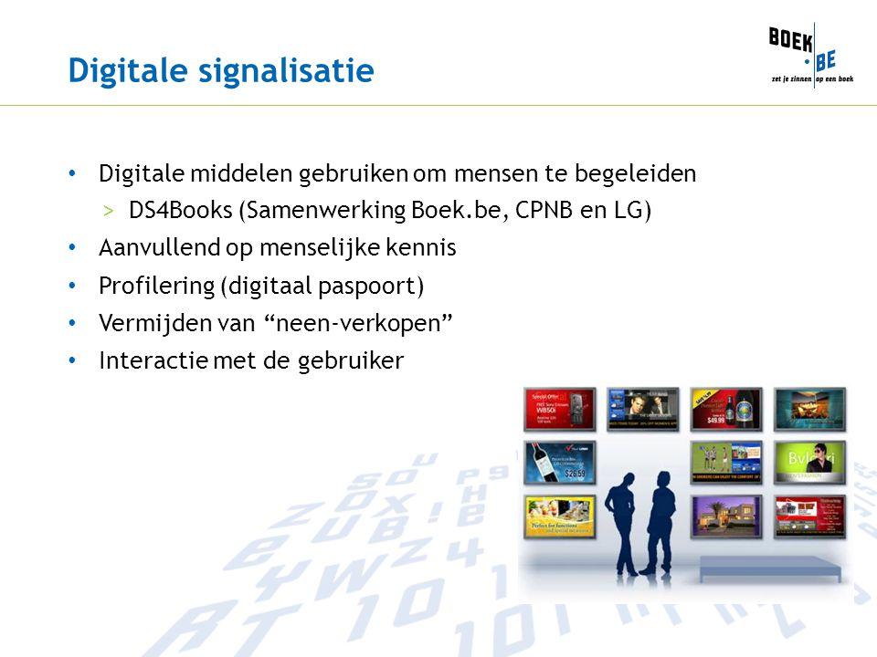 Digitale signalisatie • Digitale middelen gebruiken om mensen te begeleiden >DS4Books (Samenwerking Boek.be, CPNB en LG) • Aanvullend op menselijke kennis • Profilering (digitaal paspoort) • Vermijden van neen-verkopen • Interactie met de gebruiker