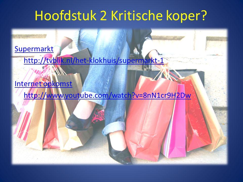 Hoofdstuk 2 Kritische koper? Supermarkt • http://tvblik.nl/het-klokhuis/supermarkt-1 http://tvblik.nl/het-klokhuis/supermarkt-1 Internet opkomst • htt