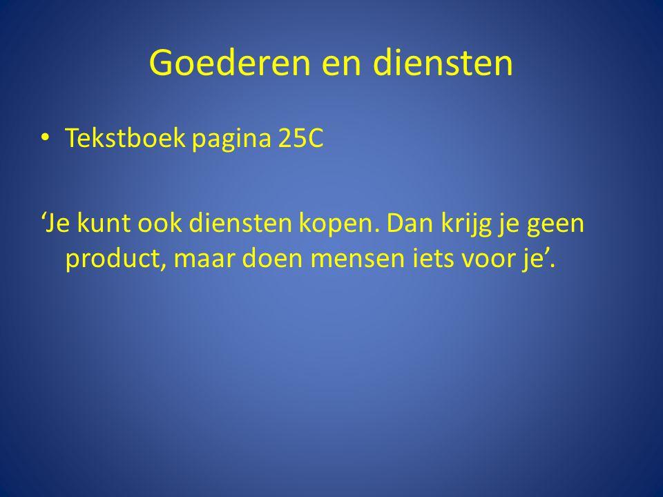 Goederen en diensten • Tekstboek pagina 25C 'Je kunt ook diensten kopen. Dan krijg je geen product, maar doen mensen iets voor je'.
