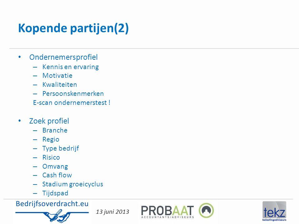 13 juni 2013 Kopende partijen(2) • Ondernemersprofiel – Kennis en ervaring – Motivatie – Kwaliteiten – Persoonskenmerken E-scan ondernemerstest ! • Zo