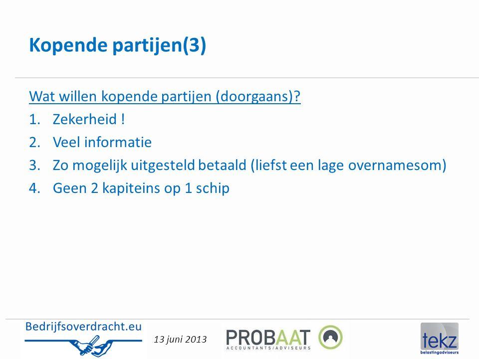 13 juni 2013 Kopende partijen(3) Wat willen kopende partijen (doorgaans)? 1.Zekerheid ! 2.Veel informatie 3.Zo mogelijk uitgesteld betaald (liefst een