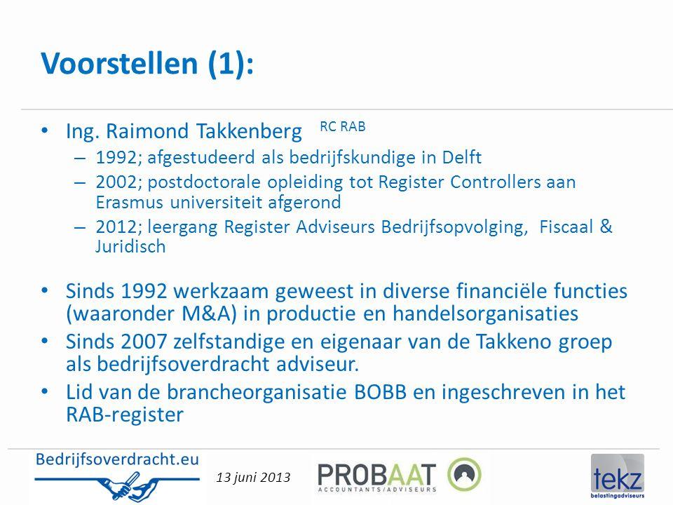 13 juni 2013 Voorstellen (1): • Ing. Raimond Takkenberg RC RAB – 1992; afgestudeerd als bedrijfskundige in Delft – 2002; postdoctorale opleiding tot R