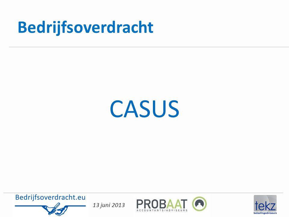 13 juni 2013 Bedrijfsoverdracht CASUS