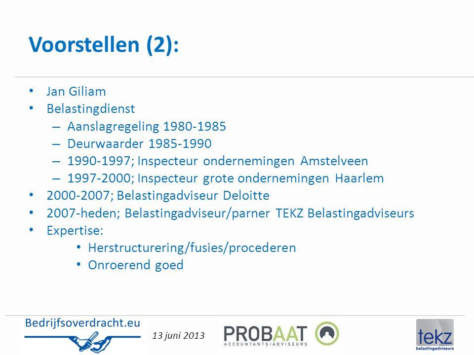 13 juni 2013 Voorstellen (2): • Jan Giliam • Belastingdienst – Aanslagregeling 1980-1985 – Deurwaarder 1985-1990 – 1990-1997; Inspecteur ondernemingen