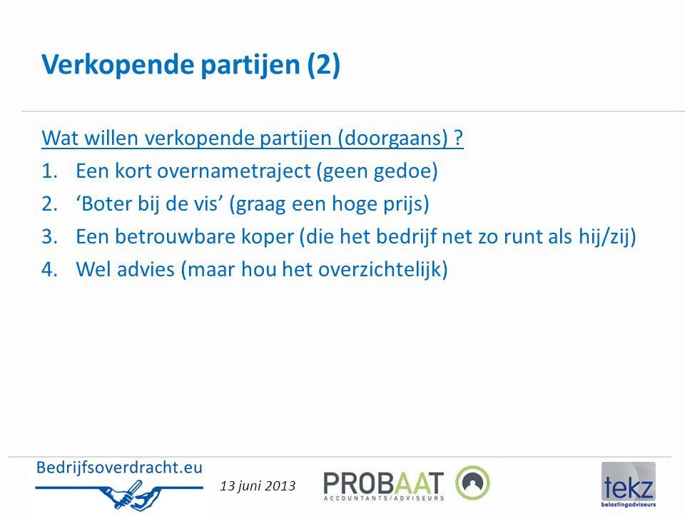 13 juni 2013 Verkopende partijen (2) Wat willen verkopende partijen (doorgaans) ? 1.Een kort overnametraject (geen gedoe) 2.'Boter bij de vis' (graag
