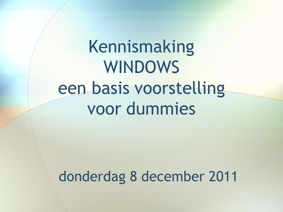 Kennismaking WINDOWS een basis voorstelling voor dummies donderdag 8 december 2011