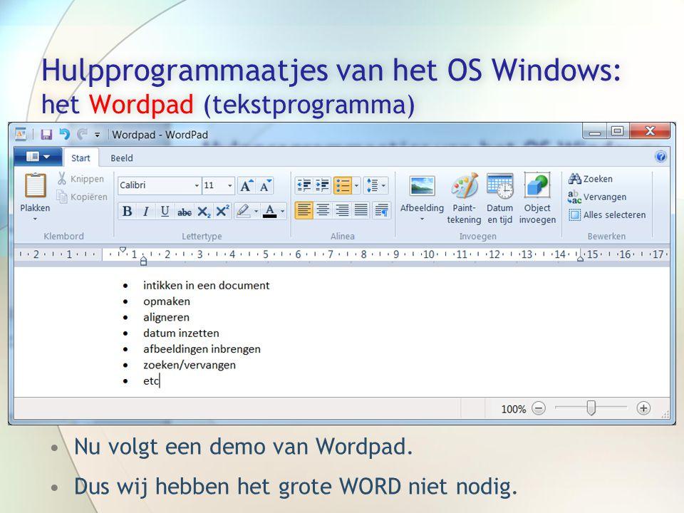 •Nu volgt een demo van Wordpad. •Dus wij hebben het grote WORD niet nodig.