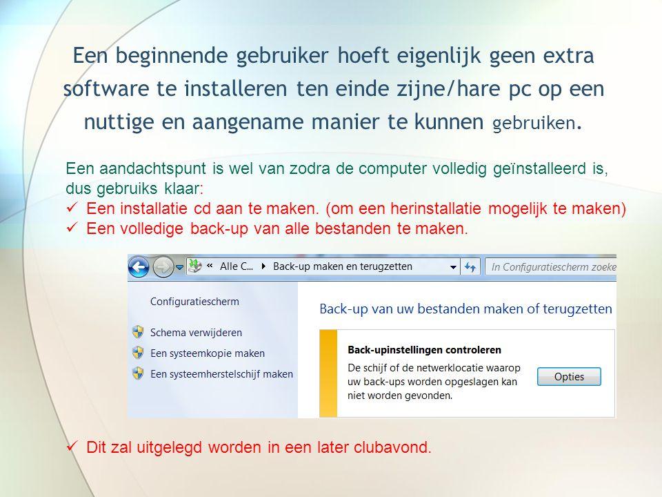 Een beginnende gebruiker hoeft eigenlijk geen extra software te installeren ten einde zijne/hare pc op een nuttige en aangename manier te kunnen gebruiken.