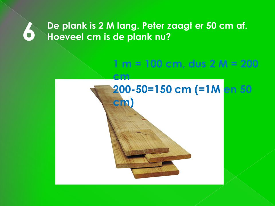 6 1 m = 100 cm, dus 2 M = 200 cm 200-50=150 cm (=1M en 50 cm)