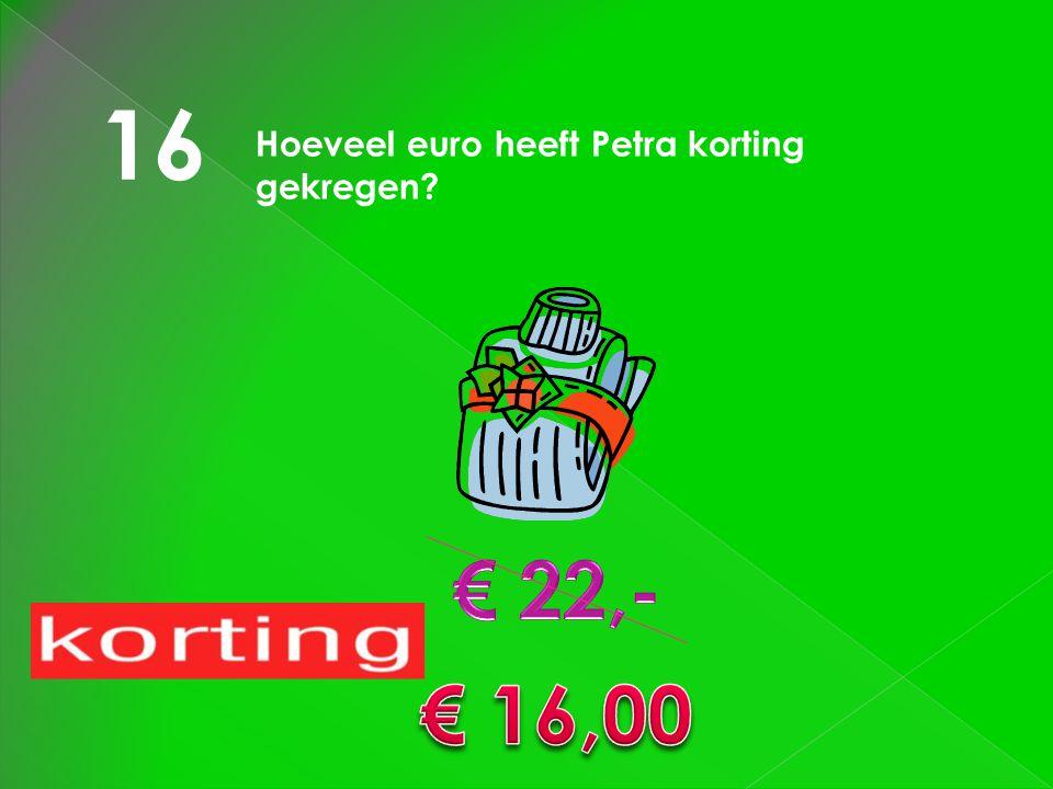 16 Hoeveel euro heeft Petra korting gekregen?