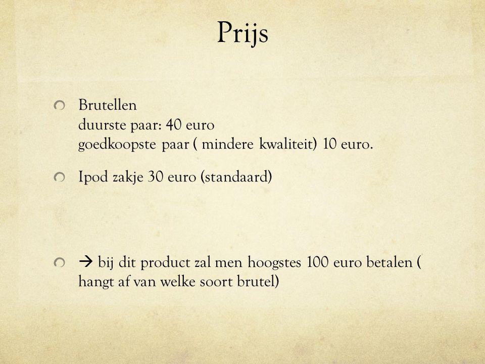 Prijs Brutellen duurste paar: 40 euro goedkoopste paar ( mindere kwaliteit) 10 euro. Ipod zakje 30 euro (standaard)  bij dit product zal men hoogstes