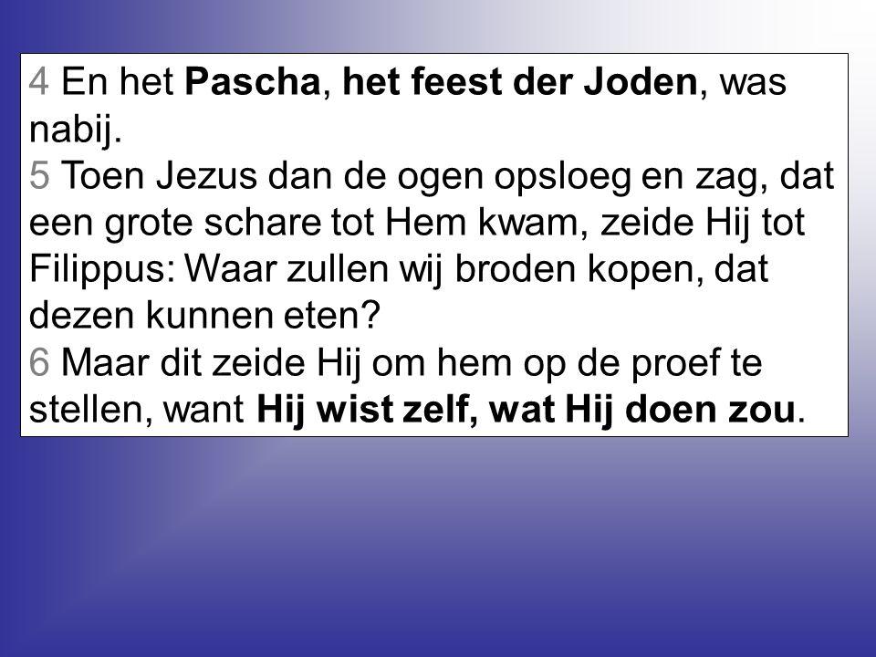 4 En het Pascha, het feest der Joden, was nabij.