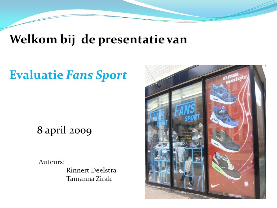 Auteurs: Rinnert Deelstra Tamanna Zirak Welkom bij de presentatie van Evaluatie Fans Sport 8 april 2009