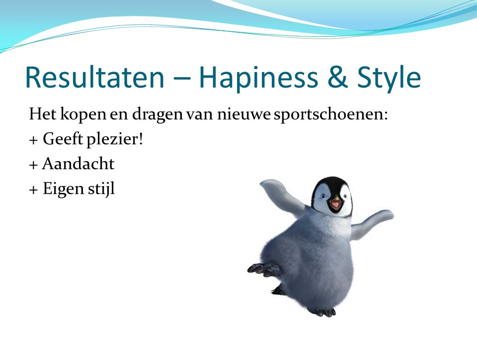 Resultaten – Hapiness & Style Het kopen en dragen van nieuwe sportschoenen: + Geeft plezier! + Aandacht + Eigen stijl