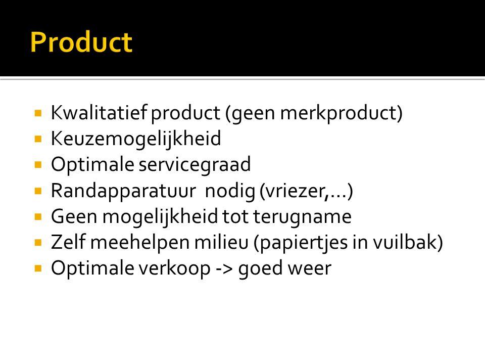  Kwalitatief product (geen merkproduct)  Keuzemogelijkheid  Optimale servicegraad  Randapparatuur nodig (vriezer,…)  Geen mogelijkheid tot terugn