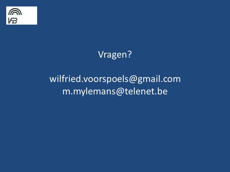 Vragen? wilfried.voorspoels@gmail.com m.mylemans@telenet.be