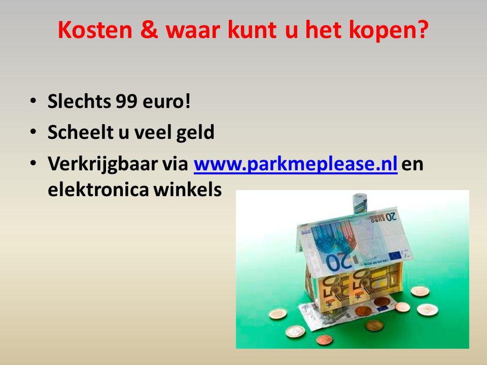 Kosten & waar kunt u het kopen? • Slechts 99 euro! • Scheelt u veel geld • Verkrijgbaar via www.parkmeplease.nl en elektronica winkelswww.parkmeplease