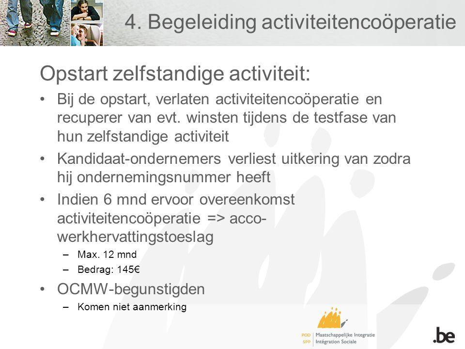 4. Begeleiding activiteitencoöperatie Opstart zelfstandige activiteit: •Bij de opstart, verlaten activiteitencoöperatie en recuperer van evt. winsten